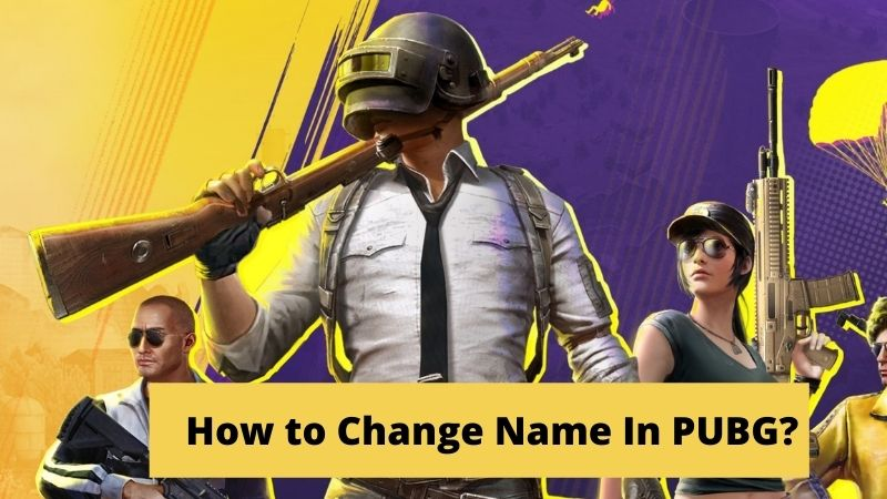 How to Change Name In PUBG? [2021] Best PUBG Names [Updated]