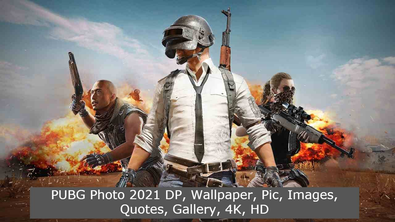 PUBG Photo 2021 DP, Wallpaper, Pic, Images, Quotes, Gallery, 4K, HD